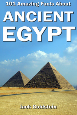 Goldstein, Jack - 101 Amazing Facts about Ancient Egypt, ebook