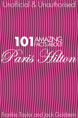 Goldstein, Jack - 101 Amazing Facts about Paris Hilton, ebook