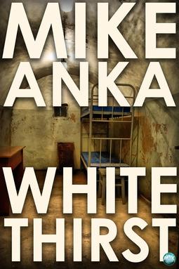 Anka, Mike - White Thirst, ebook