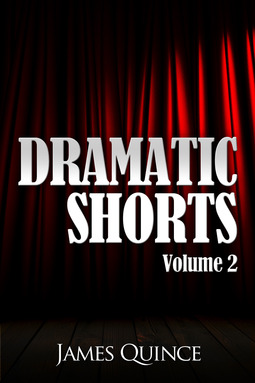 Quince, James - Dramatic Shorts: Volume 2, ebook