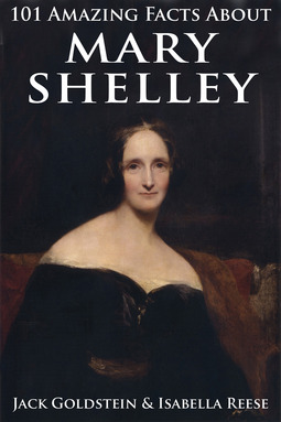 Goldstein, Jack - 101 Amazing Facts about Mary Shelley, ebook