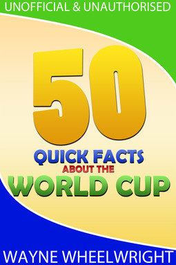 Wheelwright, Wayne - 50 Quick Facts about the World Cup, ebook