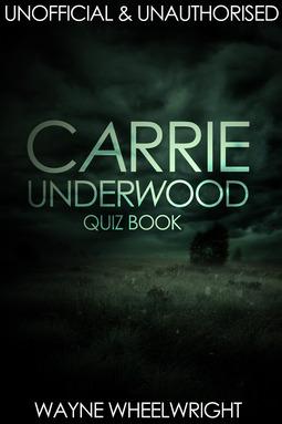 Wheelwright, Wayne - Carrie Underwood Quiz Book, ebook