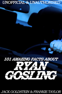 Goldstein, Jack - 101 Amazing Facts about Ryan Gosling, ebook