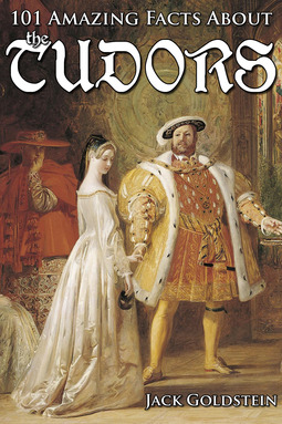 Goldstein, Jack - 101 Amazing Facts about the Tudors, ebook