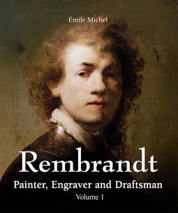 Michel, Émile - Rembrandt - Painter, Engraver and Draftsman - Volume 1, ebook