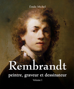 Michel, Émile - Rembrandt - Peintre, graveur et dessinateur - Volume I, ebook