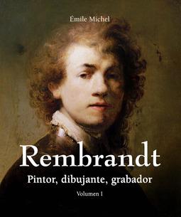 Michel, Émile - Rembrandt - Pintor, dibujante, grabador - Volumen I, e-kirja