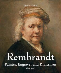 Michel, Émile - Rembrandt - Painter, Engraver and Draftsman - Volume 2, ebook