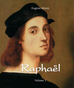 Müntz, Eugène - Raphaël - Volume 1, e-bok
