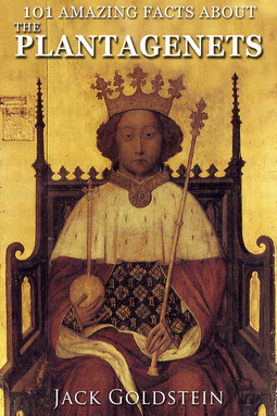 Goldstein, Jack - 101 Amazing Facts about The Plantagenets, ebook