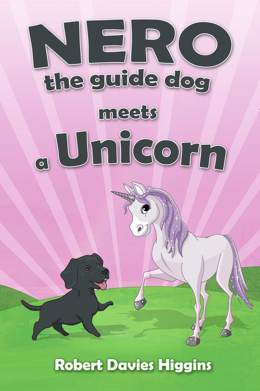Higgins, Robert Davies - Nero the Guide Dog Meets a Unicorn, ebook