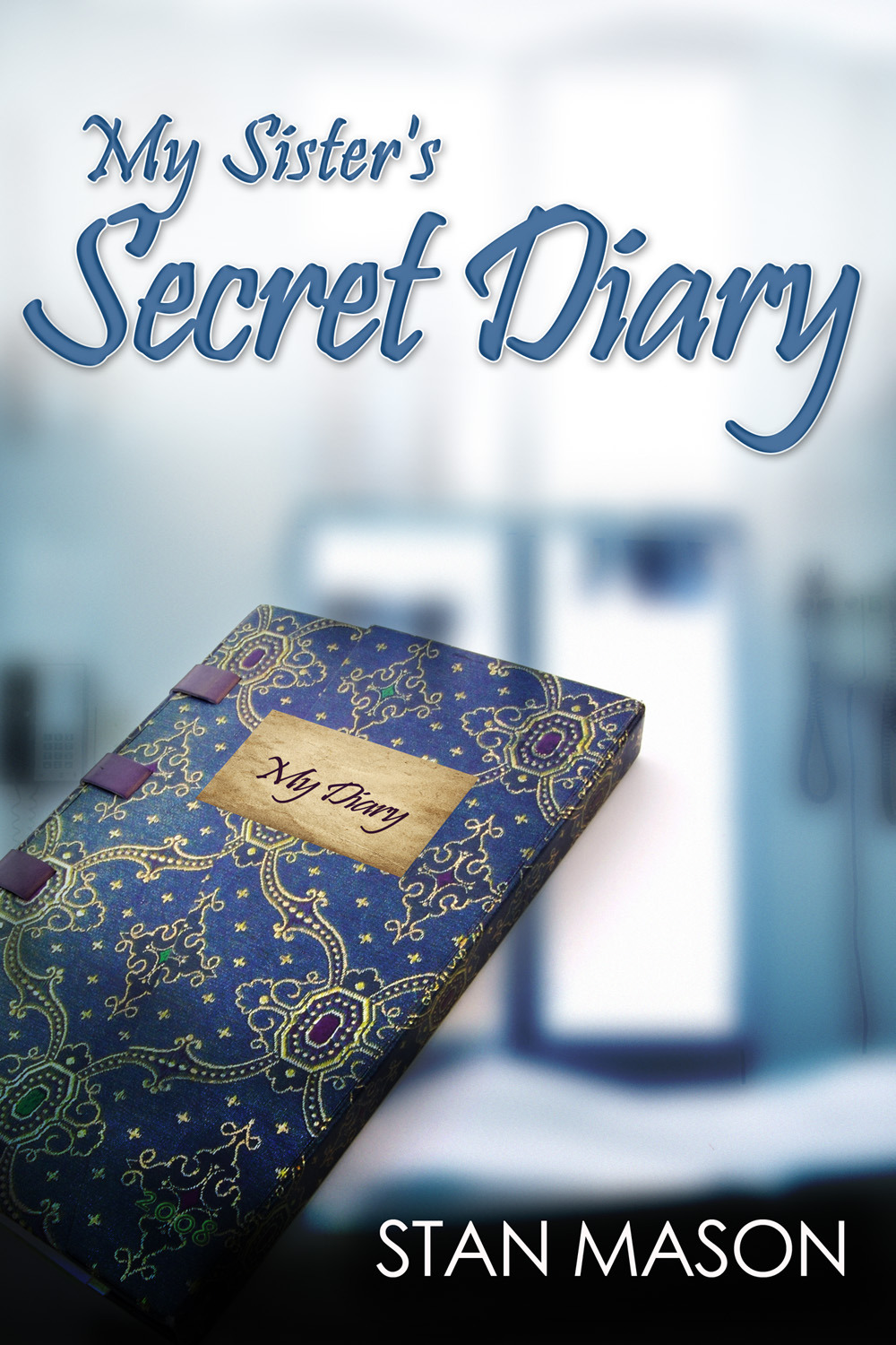 Mason, Stan - My Sister's Secret Diary, ebook