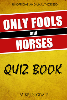 Dugdale, Mike - The Only Fools and Horses Quiz Book, ebook