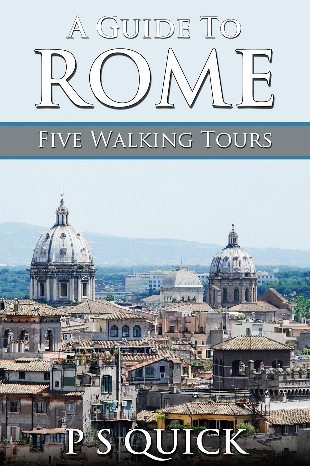 Quick, P S - A Guide to Rome: Five Walking Tours, ebook