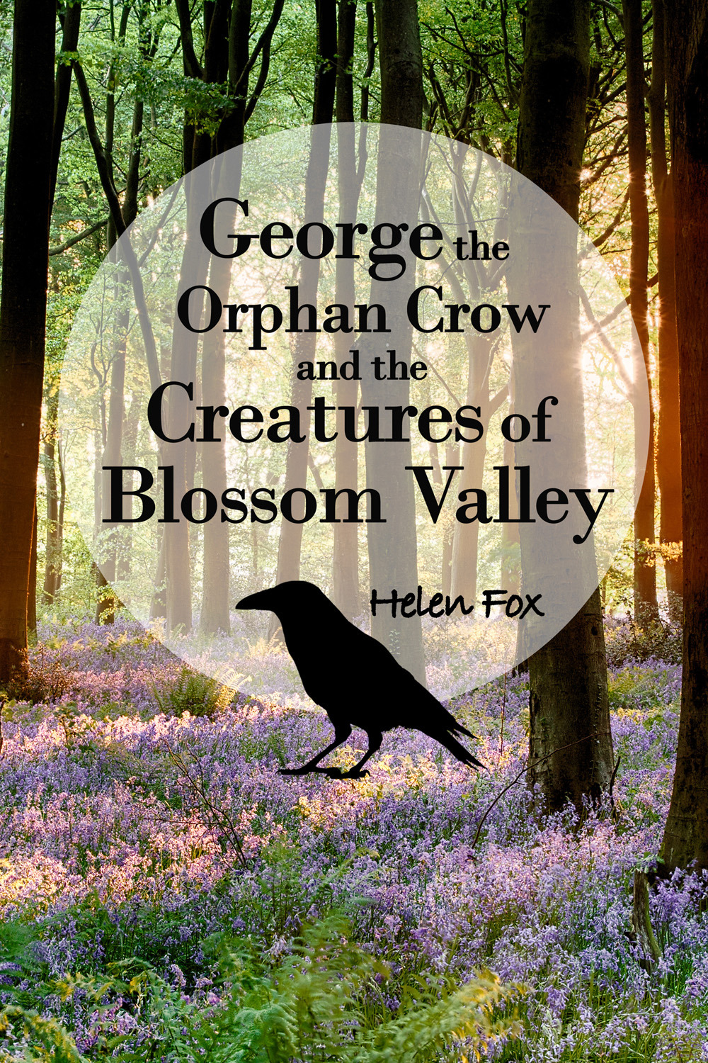 Fox, Helen - George the Orphan Crow and the Creatures of Blossom Valley, ebook