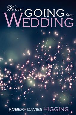 Higgins, Robert Davies - We are Going to a Wedding, ebook