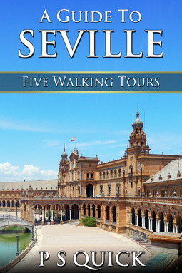 Quick, P S - A Guide to Seville: Five Walking Tours, ebook