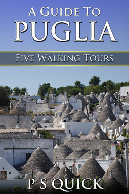 Quick, P S - A Guide to Puglia: Five Walking Tours, ebook