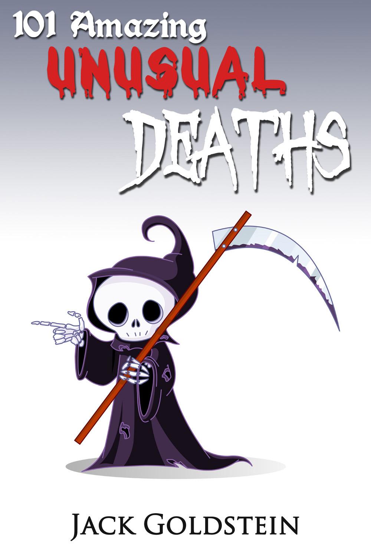 Goldstein, Jack - 101 Amazing Unusual Deaths, ebook