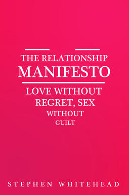 Whitehead, Stephen - The Relationship Manifesto, e-bok