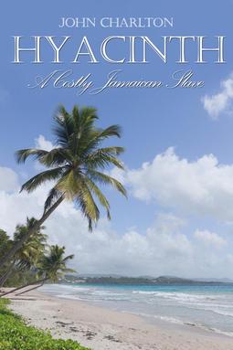 Charlton, John - Hyacinth: A Costly Jamaican Slave, e-bok