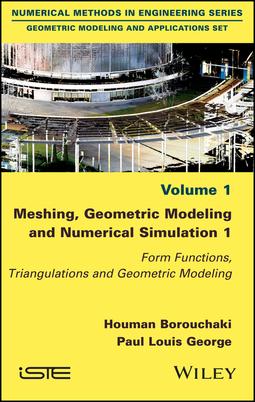 Borouchaki, Houman - Meshing, Geometric Modeling and Numerical Simulation 1: Form Functions, Triangulations and Geometric Modeling, ebook