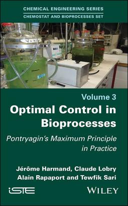 Harmand, Jérôme - Optimal Control in Bioprocesses: Pontryagin's Maximum Principle in Practice, ebook