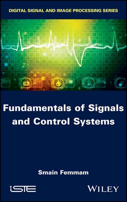 Femmam, Smain - Fundamentals of Signals and Control Systems, ebook