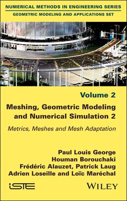 Alauzet, Frederic - Meshing, Geometric Modeling and Numerical Simulation, Volume 2: Metrics, Meshes and Mesh Adaptation, ebook