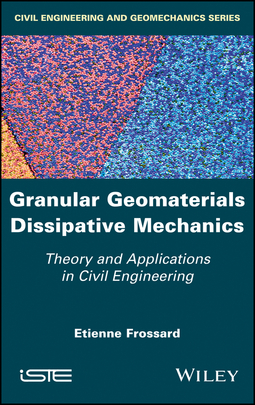 Frossard, Etienne - Granular Geomaterials Dissipative Mechanics: Theory and Applications in Civil Engineering, ebook