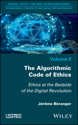 Beranger, Jerome - The Algorithmic Code of Ethics: Ethics at the Bedside of the Digital Revolution, ebook