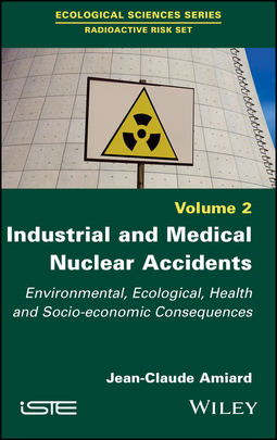 Amiard, Jean-Claude - Industrial and Medical Nuclear Accidents: Environmental, Ecological, Health and Socio-economic Consequences, e-kirja