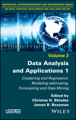 Bozeman, James R. - Data Analysis and Applications 1: Clustering and Regression, Modeling-estimating, Forecasting and Data Mining, ebook