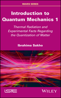 Sakho, Ibrahima - Introduction to Quantum Mechanics 1: Thermal Radiation and Experimental Facts Regarding the Quantization of Matter, ebook