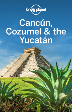 Planet, Lonely - Lonely Planet Cancun, Cozumel & the Yucatan, e-kirja