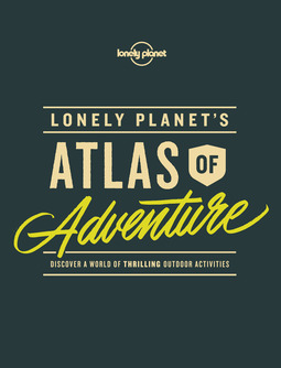 Planet, Lonely - Lonely Planet's Atlas of Adventure, ebook