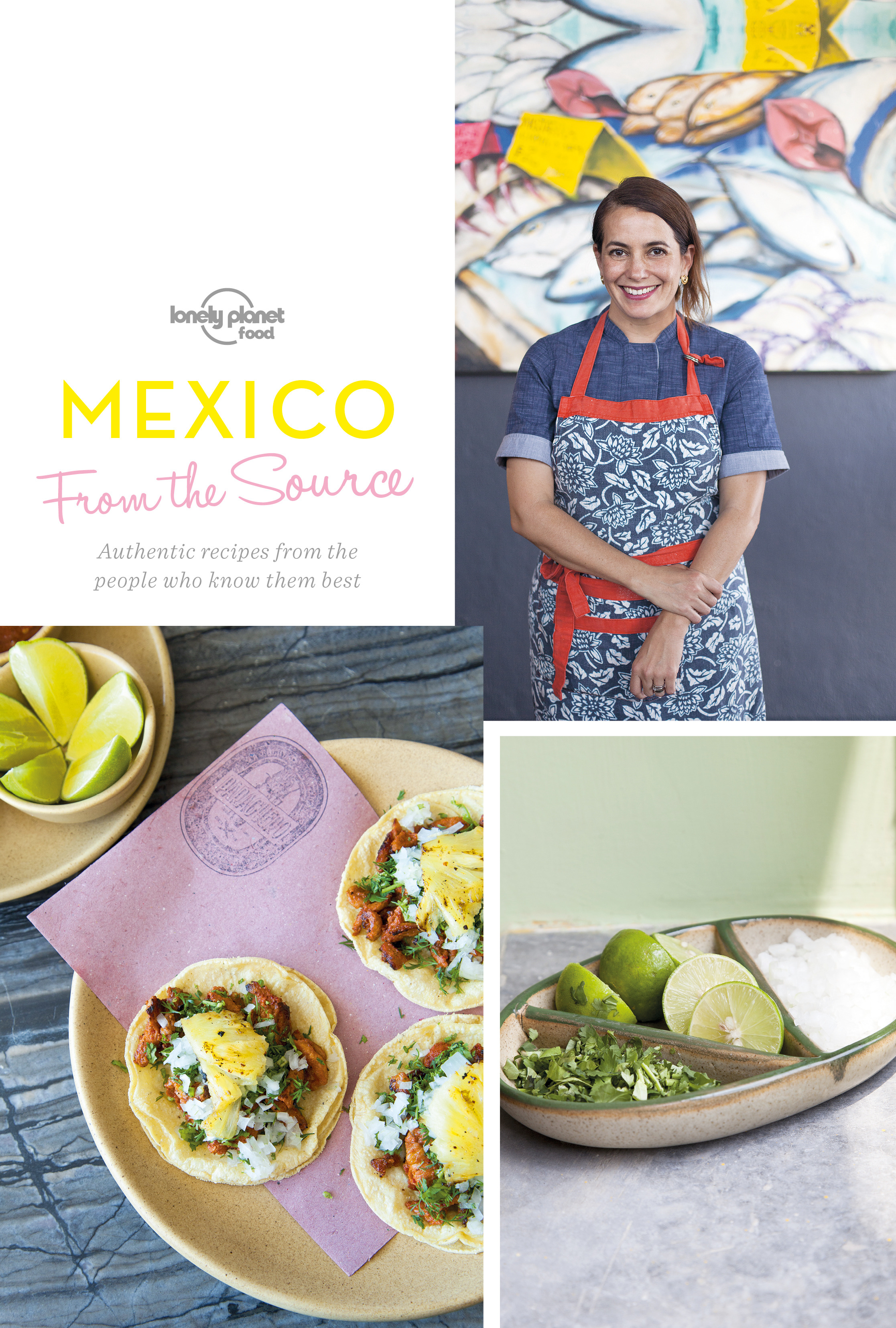 Food, Lonely Planet - From the Source - Mexico: Authentic Recipes From the People That Know Them the Best, ebook
