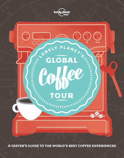 Food, Lonely Planet - Lonely Planet's Global Coffee Tour, ebook
