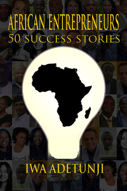 Adetunji, Iwa - African Entrepreneurs - 50 Success Stories, ebook