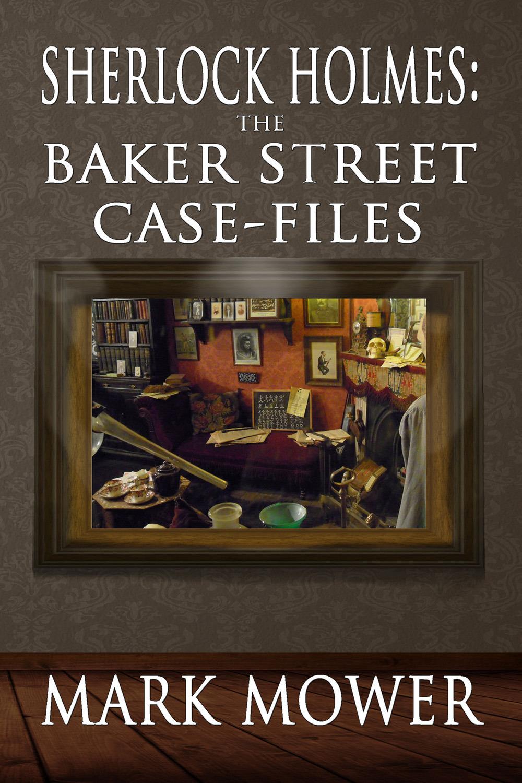 Mower, Mark - Sherlock Holmes: The Baker Street Case Files, ebook