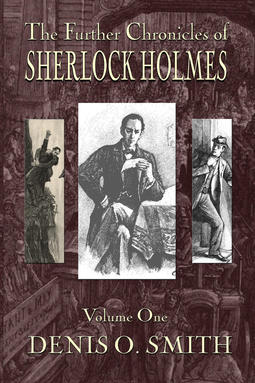 Smith, Denis O. - The Further Chronicles of Sherlock Holmes - Volume 1, e-kirja