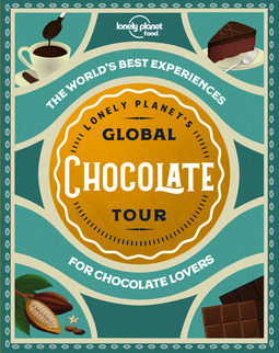 Food, Lonely Planet - Lonely Planet's Global Chocolate Tour, ebook