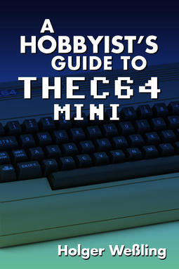Weßling, Holger - A Hobbyist's Guide to THEC64 Mini, ebook