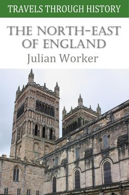 Worker, Julian - Travels through History: The North-East of England, ebook
