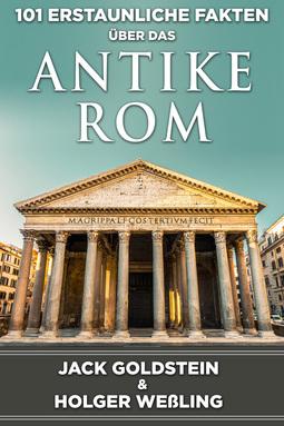 Goldstein, Jack - 101 Erstaunliche Fakten über das antike Rom, e-bok