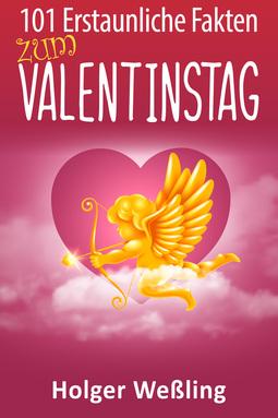 Weßling, Holger - 101 Erstaunliche Fakten zum Valentinstag, e-bok