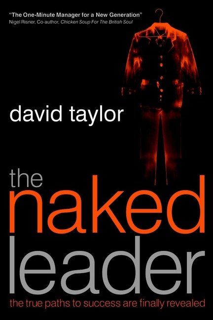 Taylor, David - The Naked Leader: The True Paths to Success are Finally Revealed, ebook