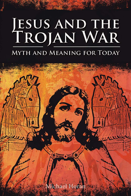 Horan, Michael - Jesus and the Trojan War, ebook