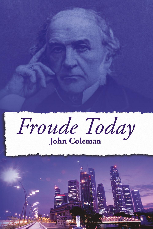 Coleman, John - Froude Today, e-bok